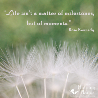 Life isn't a matter of milestones, but of moments. Rose Kennedy